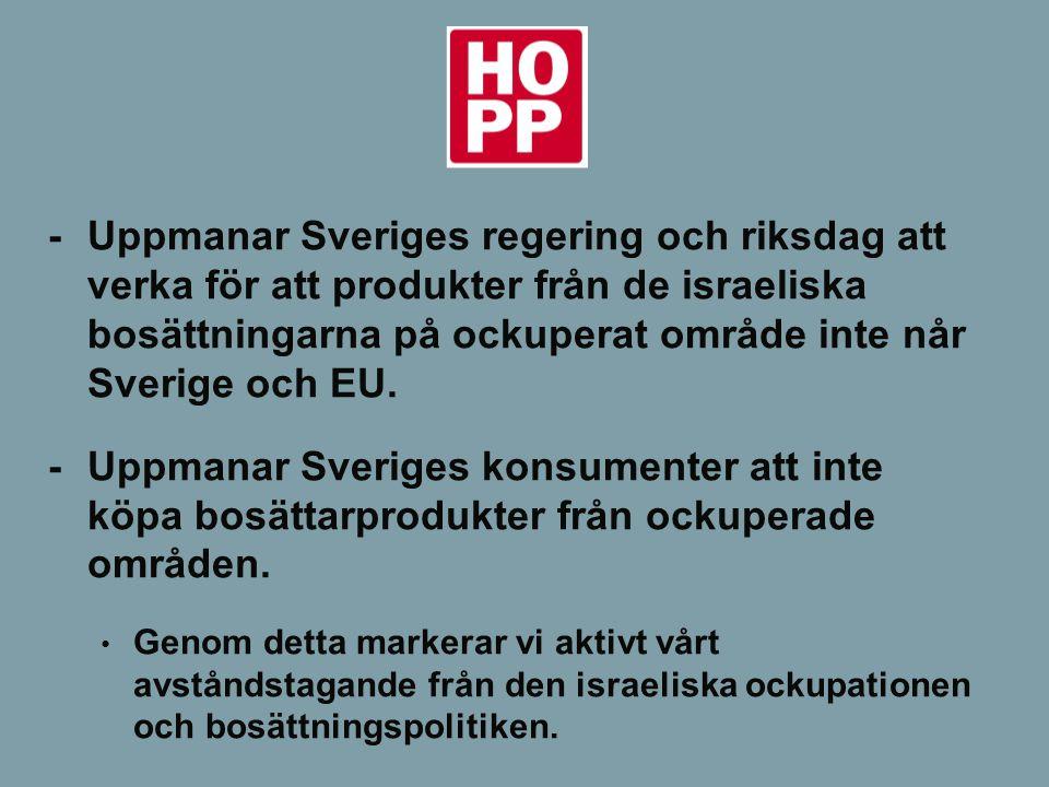-Uppmanar Sveriges regering och riksdag att verka för att produkter från de israeliska bosättningarna på ockuperat område inte når Sverige och EU. -Up