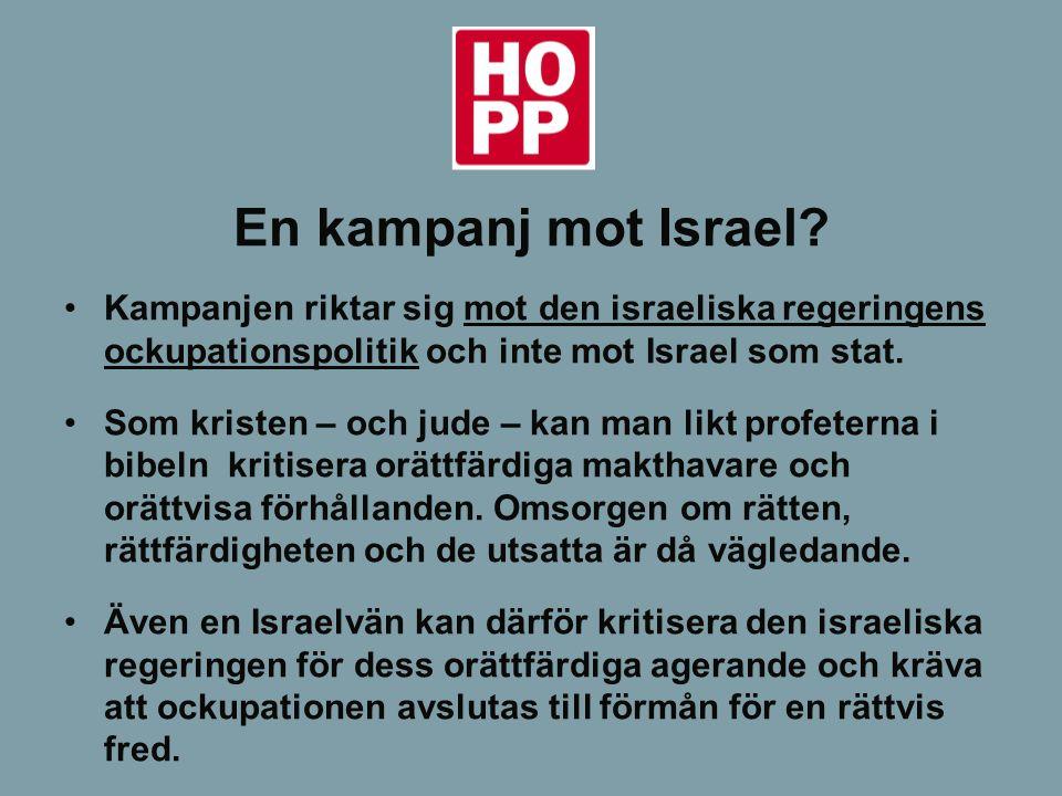 En kampanj mot Israel? Kampanjen riktar sig mot den israeliska regeringens ockupationspolitik och inte mot Israel som stat. Som kristen – och jude – k