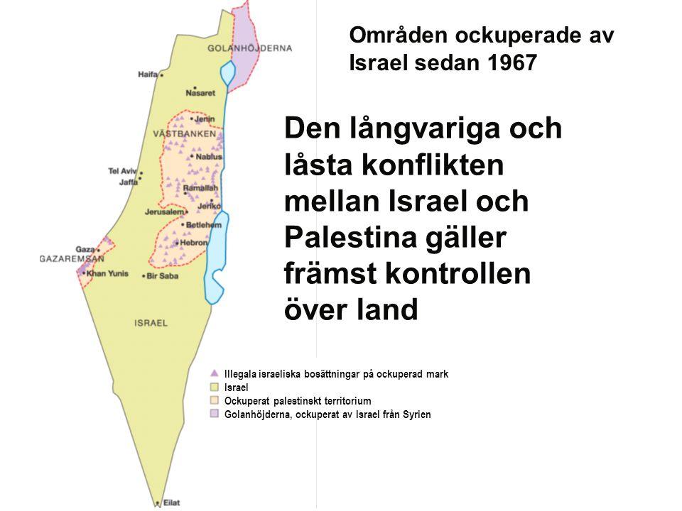 Områden ockuperade av Israel sedan 1967 Illegala israeliska bosättningar på ockuperad mark Israel Ockuperat palestinskt territorium Golanhöjderna, ock