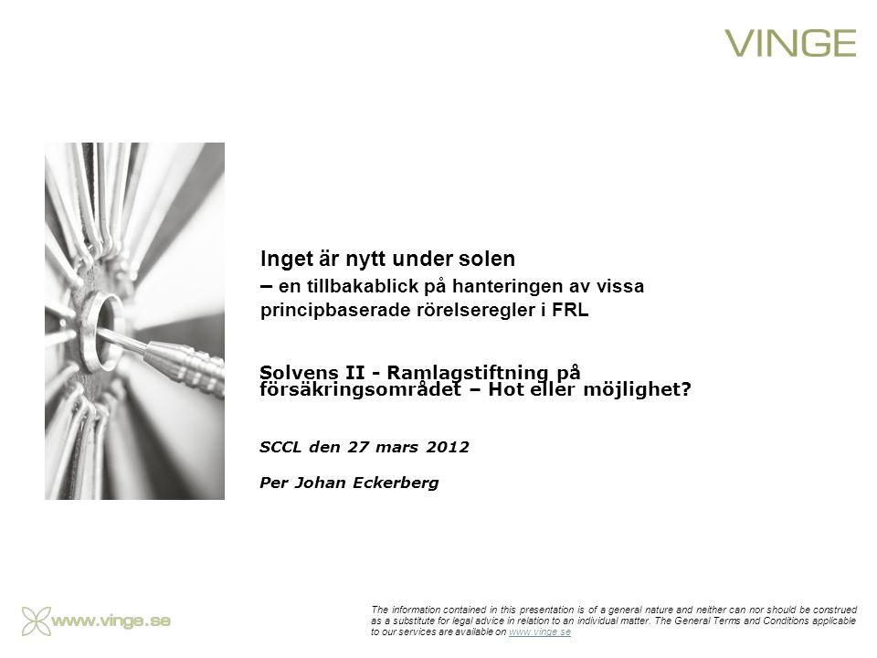 Solvens II - Ramlagstiftning på försäkringsområdet – Hot eller möjlighet? SCCL den 27 mars 2012 Per Johan Eckerberg The information contained in this