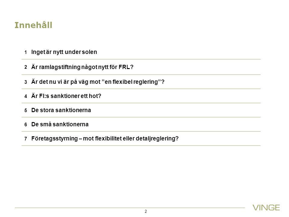 """Innehåll 1 Inget är nytt under solen 2 Är ramlagstiftning något nytt för FRL? 3 Är det nu vi är på väg mot """"en flexibel reglering""""? 4 Är FI:s sanktion"""