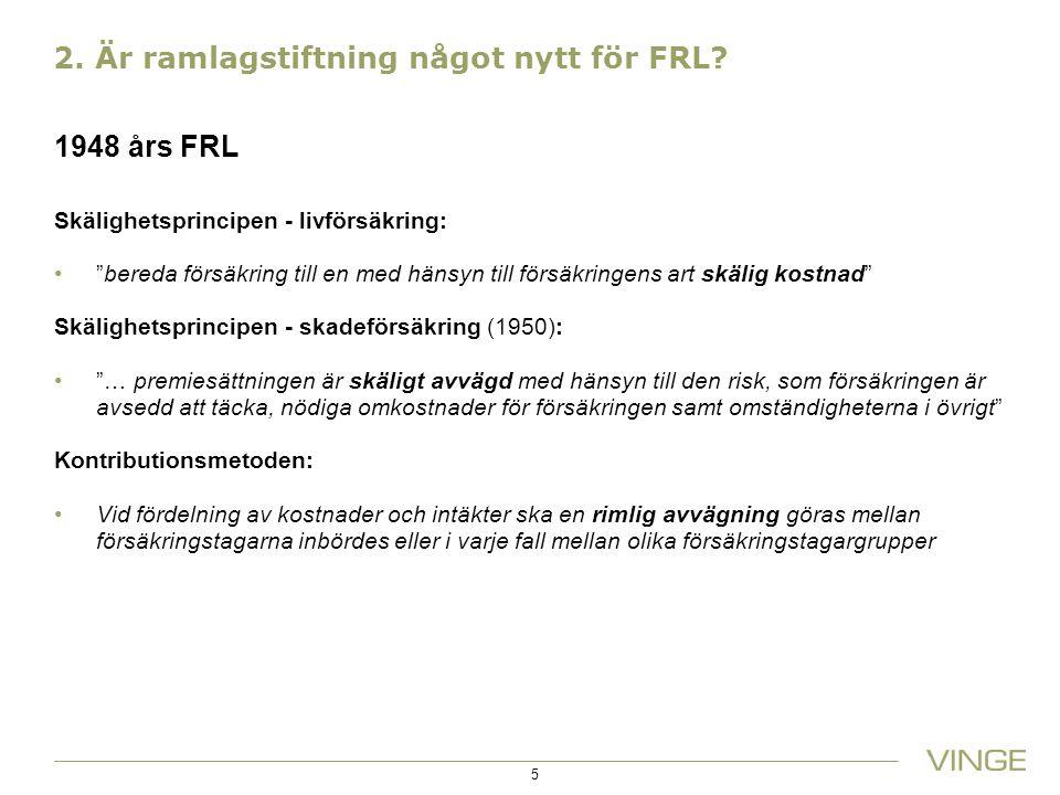 """2. Är ramlagstiftning något nytt för FRL? 1948 års FRL Skälighetsprincipen - livförsäkring: """"bereda försäkring till en med hänsyn till försäkringens a"""