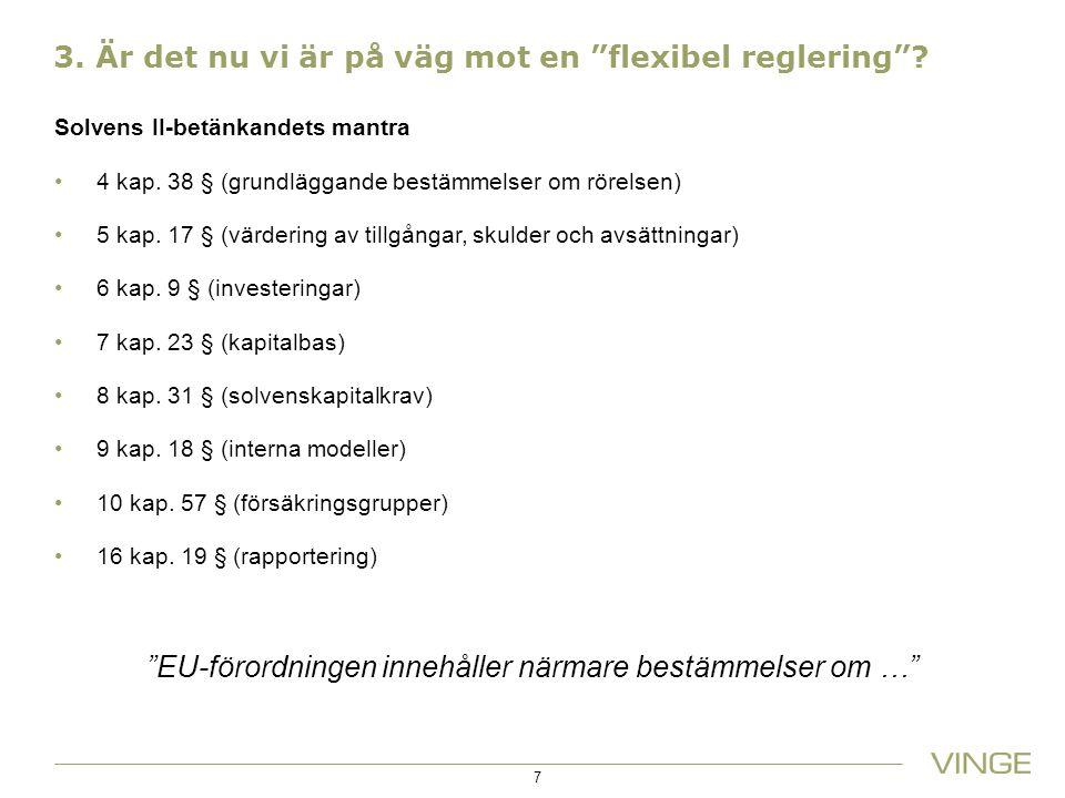 """3. Är det nu vi är på väg mot en """"flexibel reglering""""? Solvens II-betänkandets mantra 4 kap. 38 § (grundläggande bestämmelser om rörelsen) 5 kap. 17 §"""