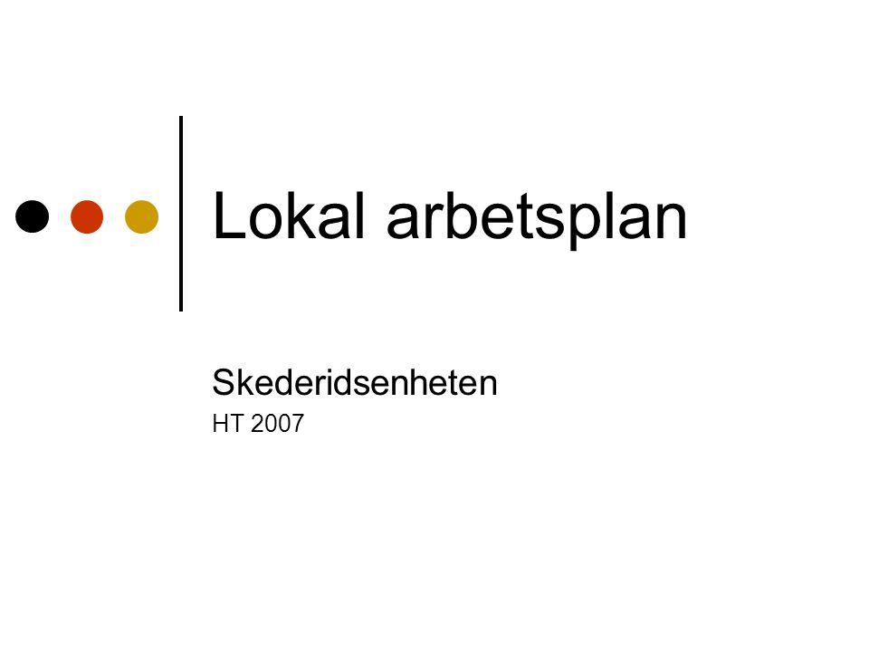 Lokal arbetsplan Skederidsenheten HT 2007