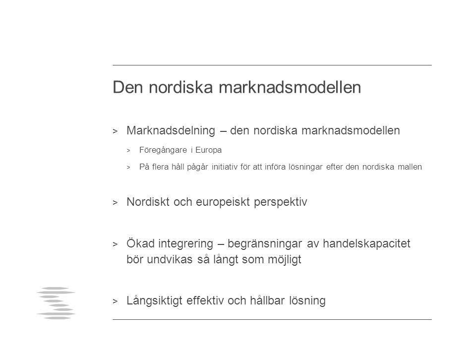 Den nordiska marknadsmodellen > Marknadsdelning – den nordiska marknadsmodellen > Föregångare i Europa > På flera håll pågår initiativ för att införa lösningar efter den nordiska mallen > Nordiskt och europeiskt perspektiv > Ökad integrering – begränsningar av handelskapacitet bör undvikas så långt som möjligt > Långsiktigt effektiv och hållbar lösning