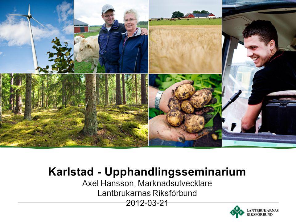 Karlstad - Upphandlingsseminarium Axel Hansson, Marknadsutvecklare Lantbrukarnas Riksförbund 2012-03-21