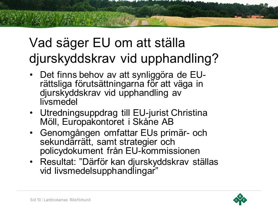 Sid 10 | Lantbrukarnas Riksförbund Vad säger EU om att ställa djurskyddskrav vid upphandling? Det finns behov av att synliggöra de EU- rättsliga förut