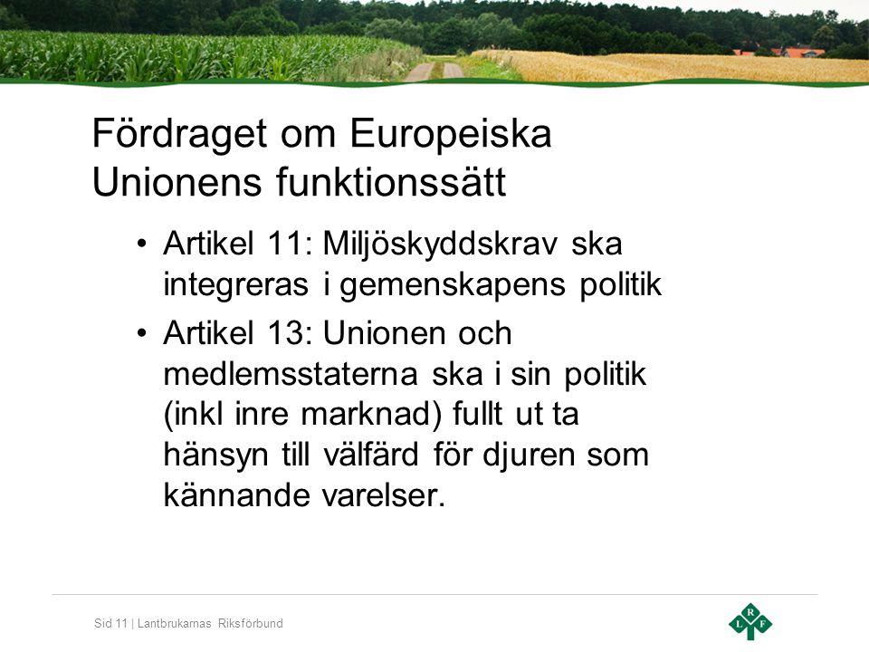 Sid 11 | Lantbrukarnas Riksförbund Fördraget om Europeiska Unionens funktionssätt Artikel 11: Miljöskyddskrav ska integreras i gemenskapens politik Ar
