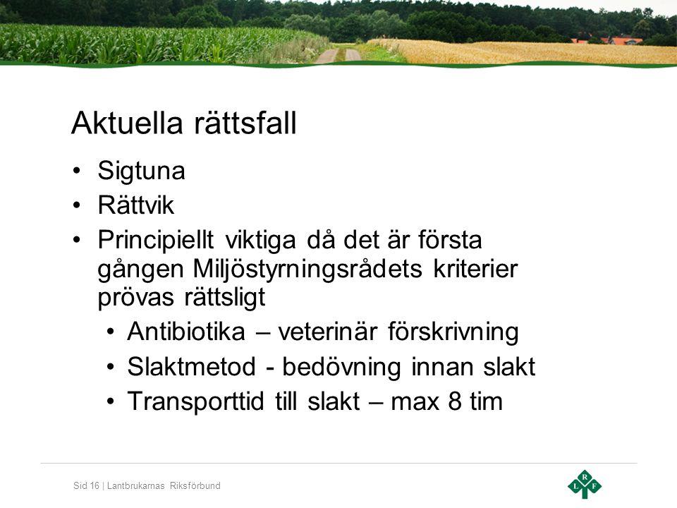 Sid 16 | Lantbrukarnas Riksförbund Aktuella rättsfall Sigtuna Rättvik Principiellt viktiga då det är första gången Miljöstyrningsrådets kriterier pröv