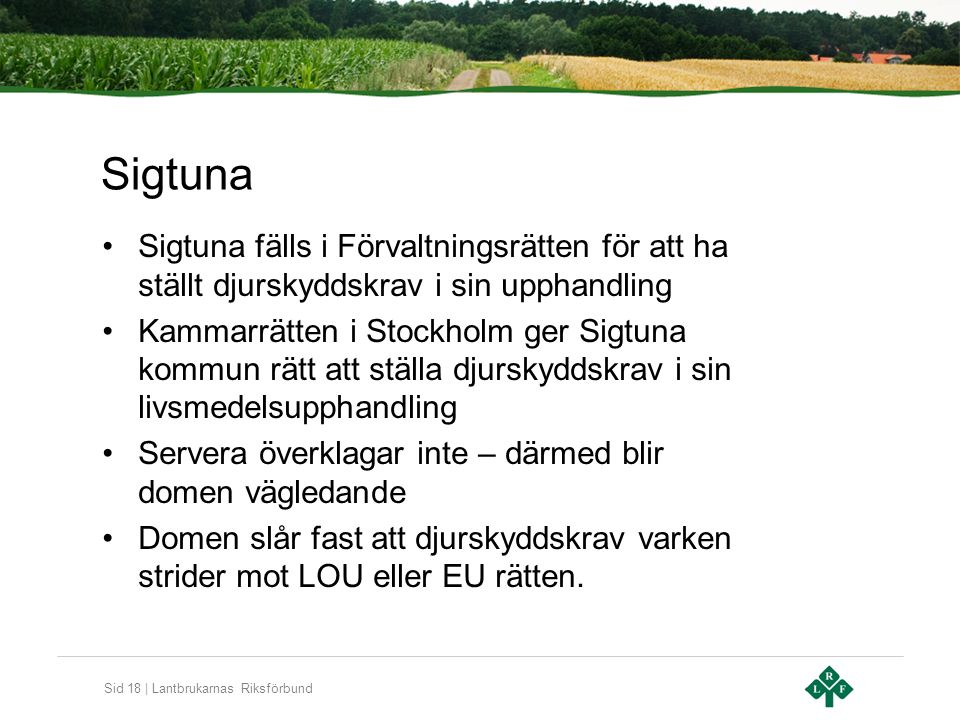 Sid 18 | Lantbrukarnas Riksförbund Sigtuna Sigtuna fälls i Förvaltningsrätten för att ha ställt djurskyddskrav i sin upphandling Kammarrätten i Stockh