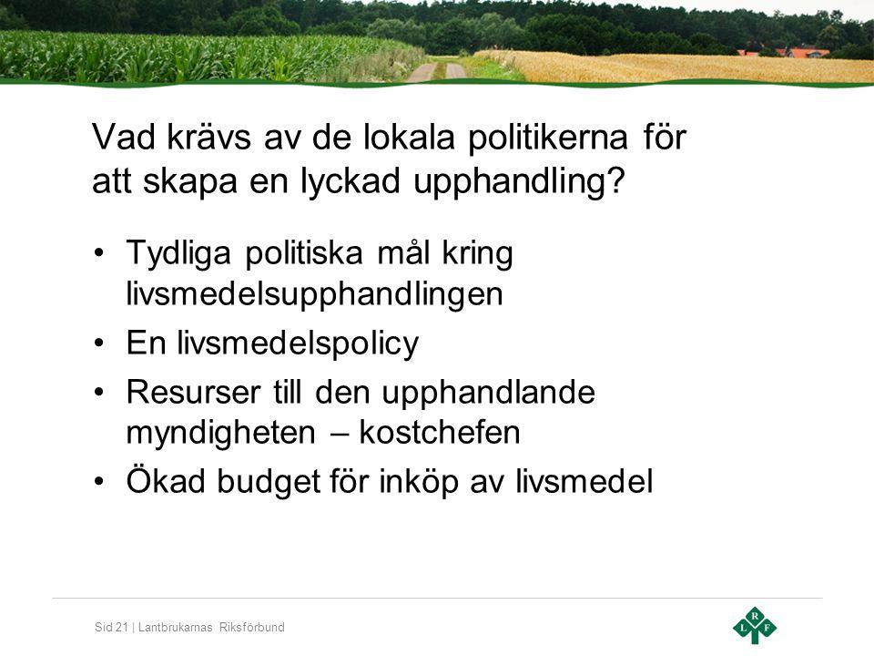 Sid 21 | Lantbrukarnas Riksförbund Vad krävs av de lokala politikerna för att skapa en lyckad upphandling? Tydliga politiska mål kring livsmedelsuppha