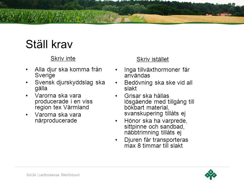Sid 24 | Lantbrukarnas Riksförbund Ställ krav Alla djur ska komma från Sverige Svensk djurskyddslag ska gälla Varorna ska vara producerade i en viss r