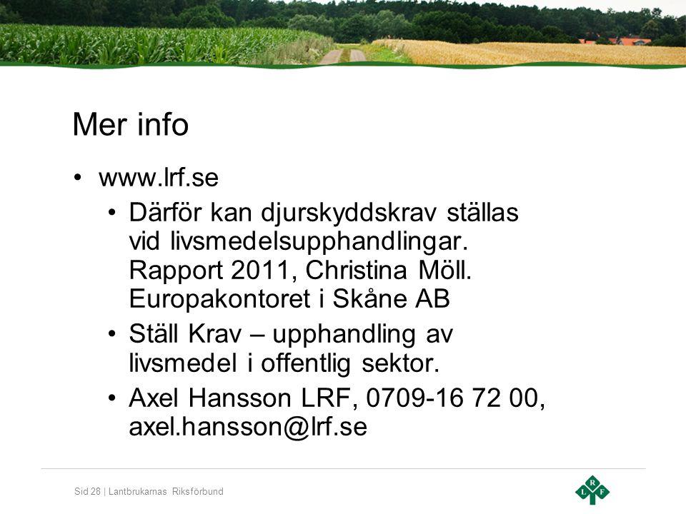 Sid 28 | Lantbrukarnas Riksförbund Mer info www.lrf.se Därför kan djurskyddskrav ställas vid livsmedelsupphandlingar. Rapport 2011, Christina Möll. Eu