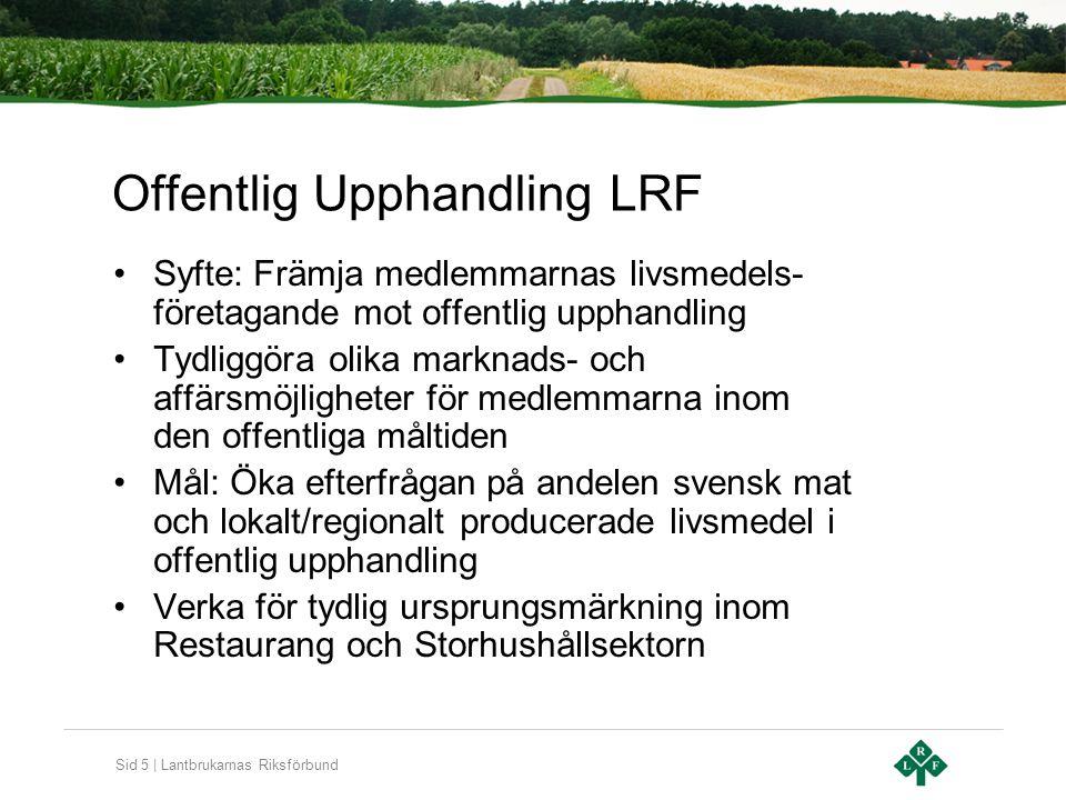 Sid 5 | Lantbrukarnas Riksförbund Offentlig Upphandling LRF Syfte: Främja medlemmarnas livsmedels- företagande mot offentlig upphandling Tydliggöra ol