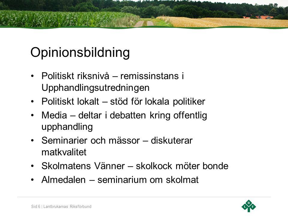 Sid 6 | Lantbrukarnas Riksförbund Opinionsbildning Politiskt riksnivå – remissinstans i Upphandlingsutredningen Politiskt lokalt – stöd för lokala pol