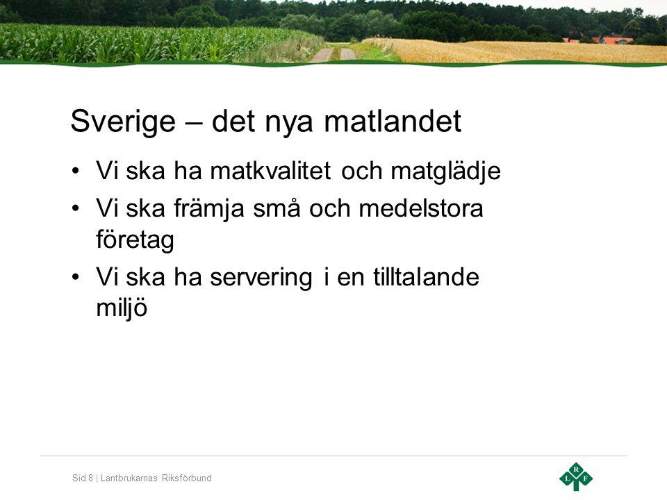 Sid 8 | Lantbrukarnas Riksförbund Sverige – det nya matlandet Vi ska ha matkvalitet och matglädje Vi ska främja små och medelstora företag Vi ska ha s