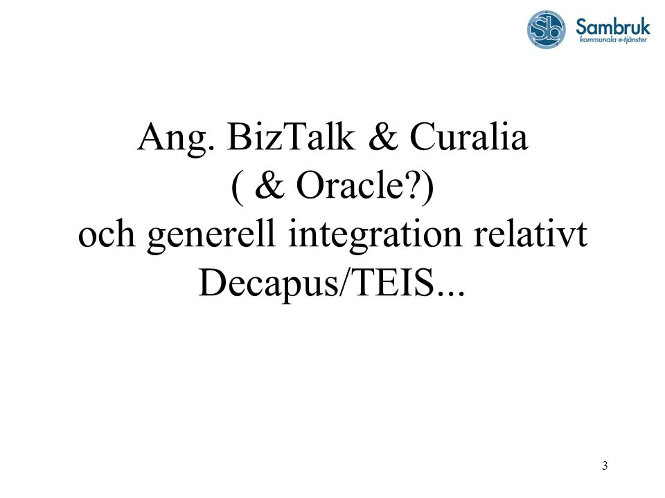 3 Ang. BizTalk & Curalia ( & Oracle ) och generell integration relativt Decapus/TEIS...