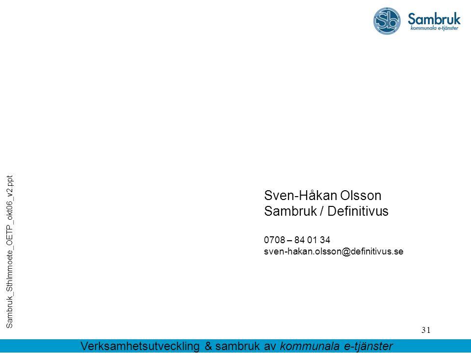 31 Sven-Håkan Olsson Sambruk / Definitivus 0708 – 84 01 34 sven-hakan.olsson@definitivus.se Sambruk_Sthlmmoete_OETP_okt06_v2.ppt Verksamhetsutveckling & sambruk av kommunala e-tjänster