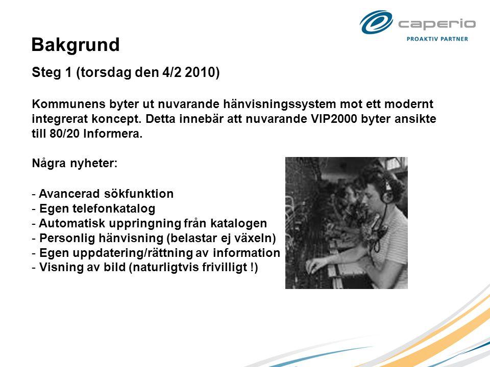Bakgrund Steg 1 (torsdag den 4/2 2010) Kommunens byter ut nuvarande hänvisningssystem mot ett modernt integrerat koncept. Detta innebär att nuvarande