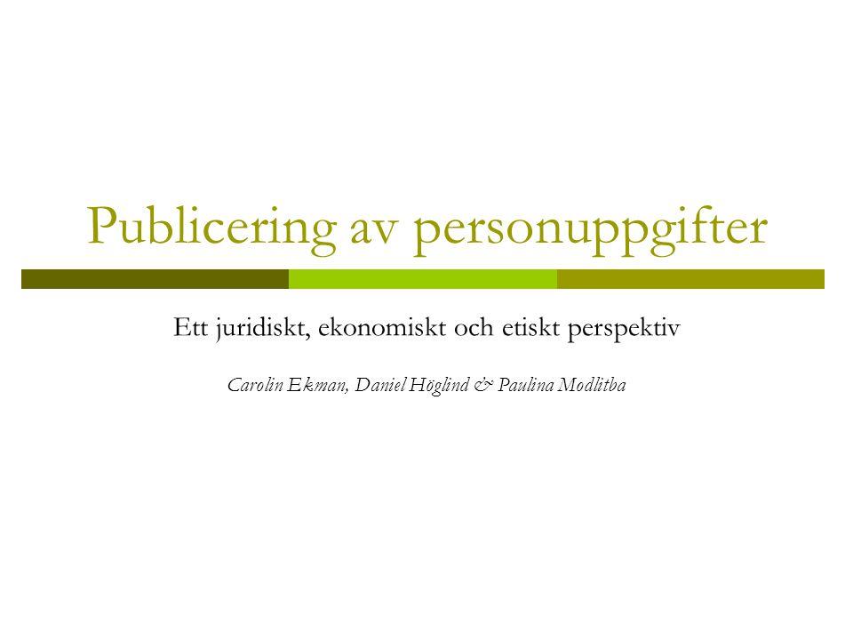 Publicering av personuppgifter Ett juridiskt, ekonomiskt och etiskt perspektiv Carolin Ekman, Daniel Höglind & Paulina Modlitba