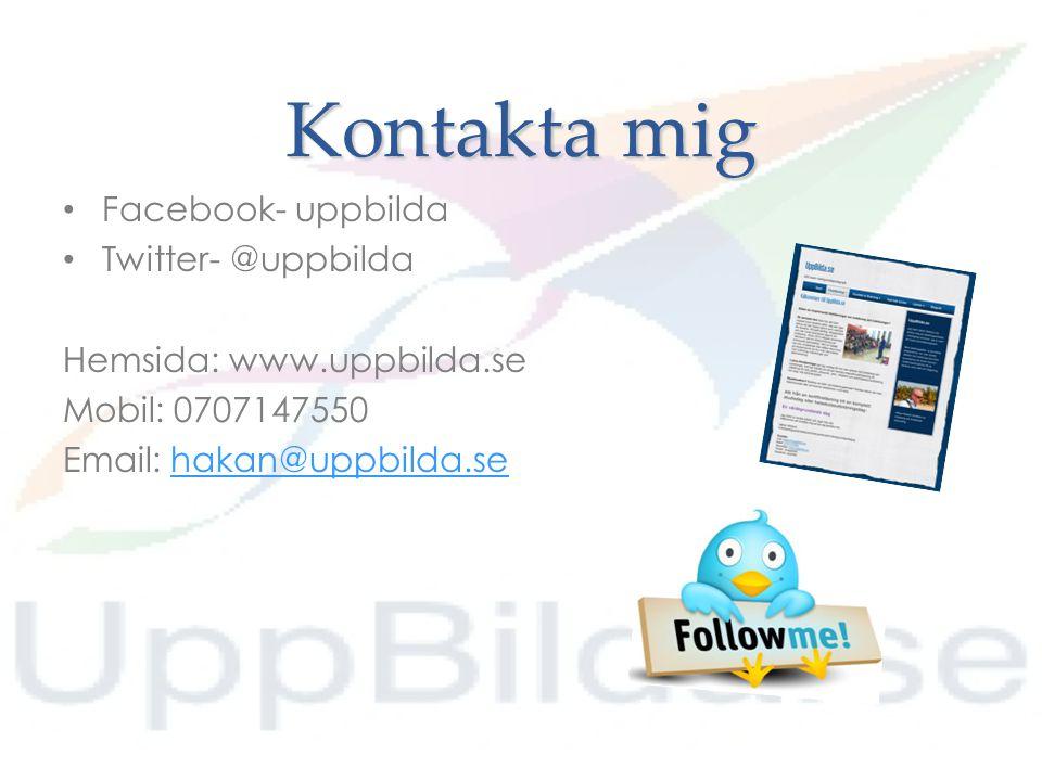 Kontakta mig Facebook- uppbilda Twitter- @uppbilda Hemsida: www.uppbilda.se Mobil: 0707147550 Email: hakan@uppbilda.sehakan@uppbilda.se
