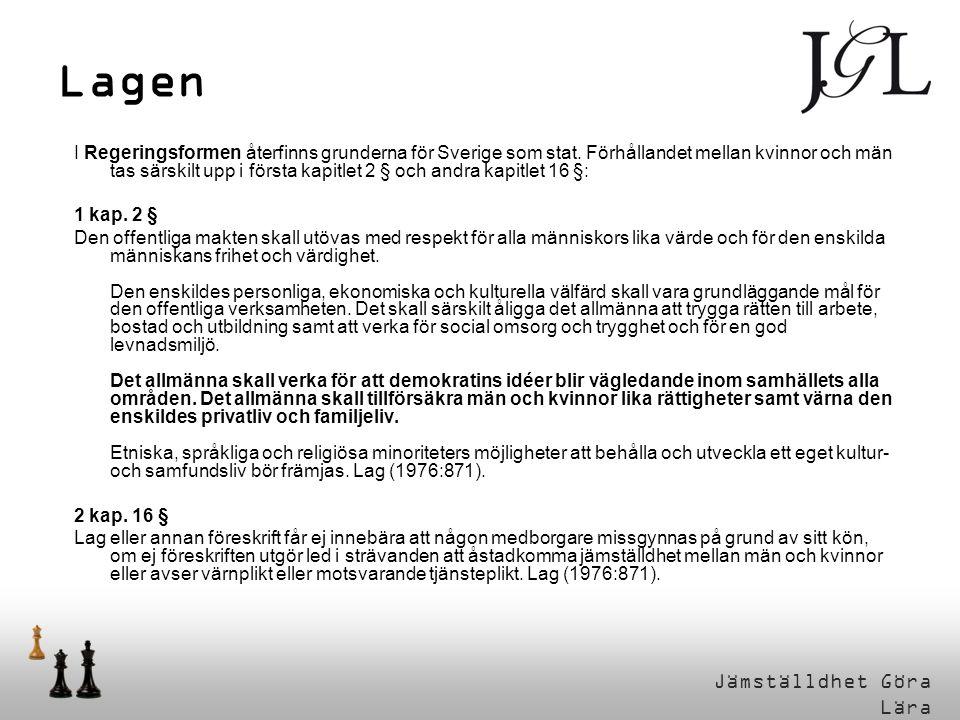 Lagen I Regeringsformen återfinns grunderna för Sverige som stat. Förhållandet mellan kvinnor och män tas särskilt upp i första kapitlet 2 § och andra