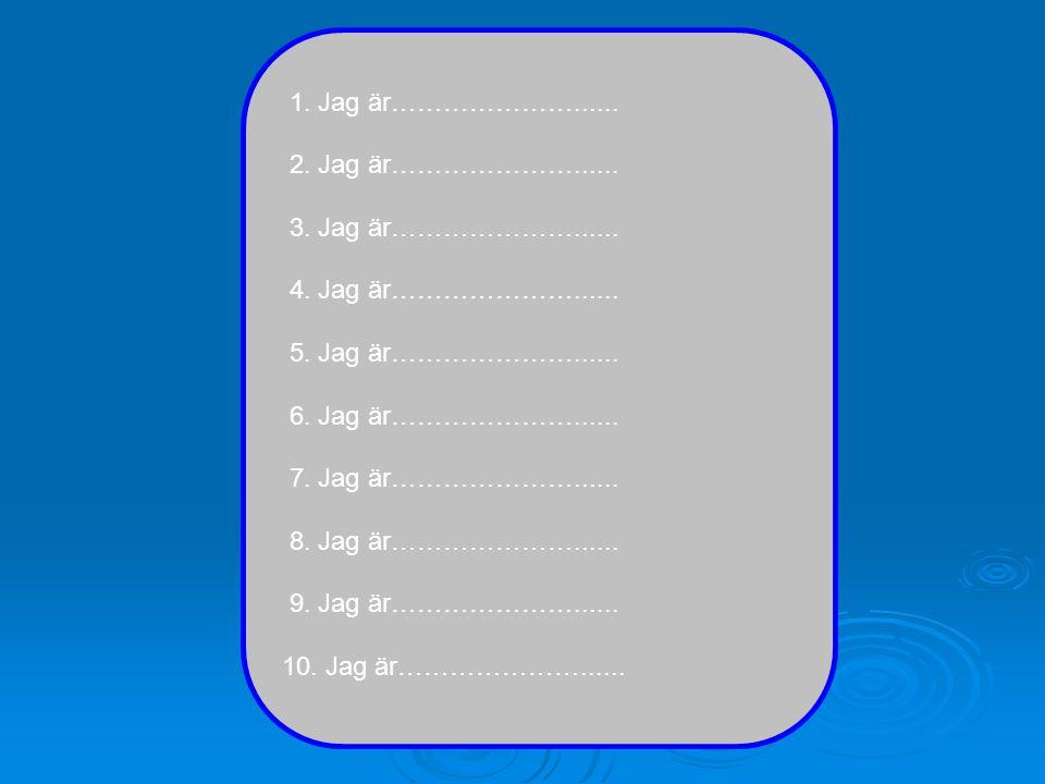 1. Jag är…………………...... 2. Jag är…………………...... 3. Jag är…………………...... 4. Jag är…………………...... 5. Jag är…………………...... 6. Jag är…………………...... 7. Jag är………
