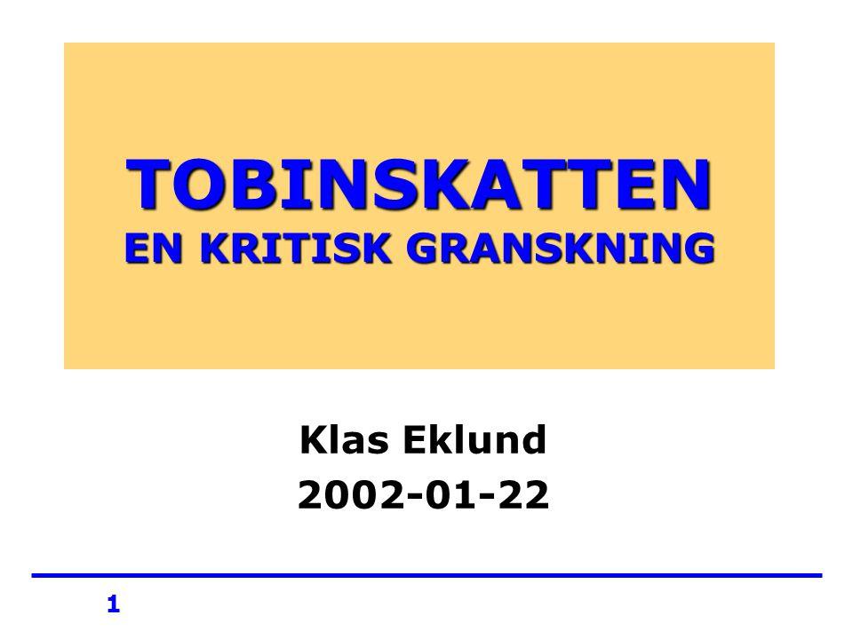 1 TOBINSKATTEN EN KRITISK GRANSKNING Klas Eklund 2002-01-22