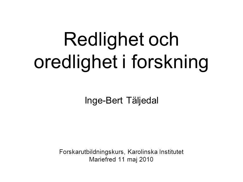 Redlighet och oredlighet i forskning Inge-Bert Täljedal Forskarutbildningskurs, Karolinska Institutet Mariefred 11 maj 2010 Forsk