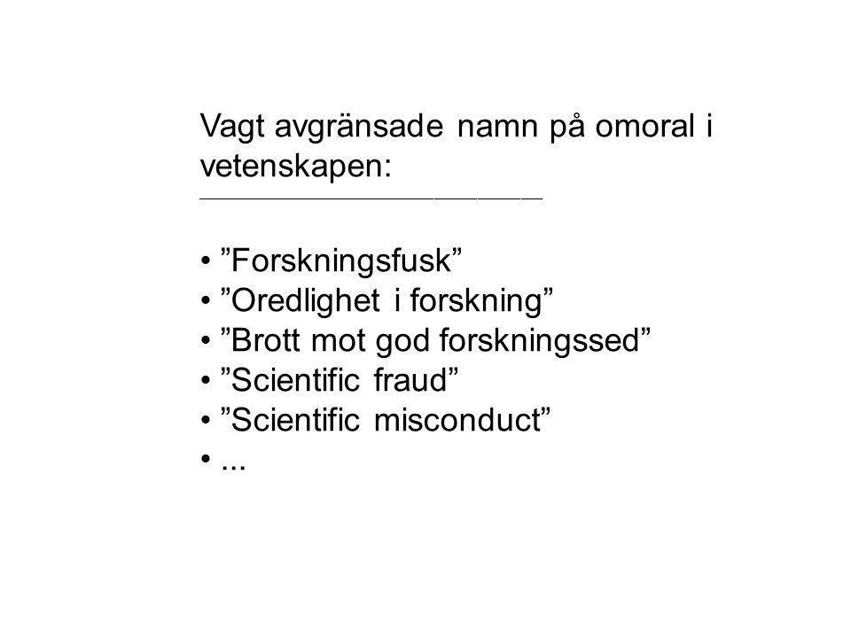 Vagt avgränsade namn på omoral i vetenskapen: ________________________________________________ Forskningsfusk Oredlighet i forskning Brott mot god forskningssed Scientific fraud Scientific misconduct ...
