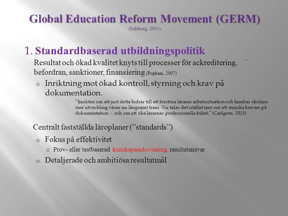 1. Standardbaserad utbildningspolitik Resultat och ökad kvalitet knyts till processer för ackreditering, ´ befordran, sanktioner, finansiering (Popham