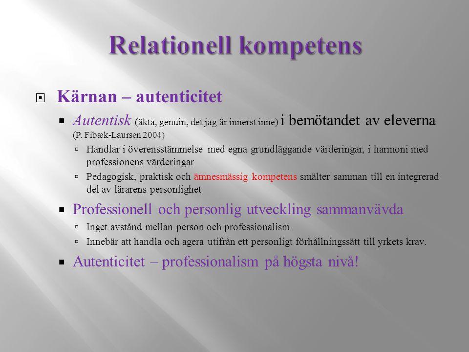  Kärnan – autenticitet  Autentisk (äkta, genuin, det jag är innerst inne) i bemötandet av eleverna (P.