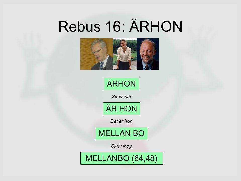 Rebus 16: ÄRHON ÄRHON MELLAN BO MELLANBO (64,48) Skriv isär Det är hon Skriv ihop