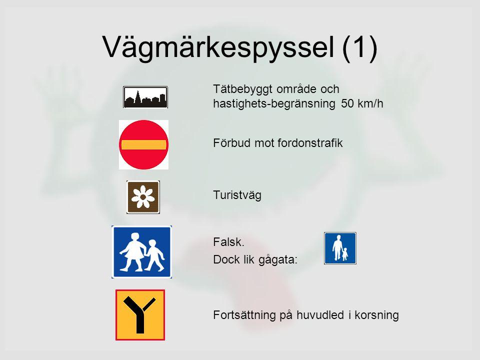 Vägmärkespyssel (1) Tätbebyggt område och hastighets-begränsning 50 km/h Förbud mot fordonstrafik Turistväg Falsk.