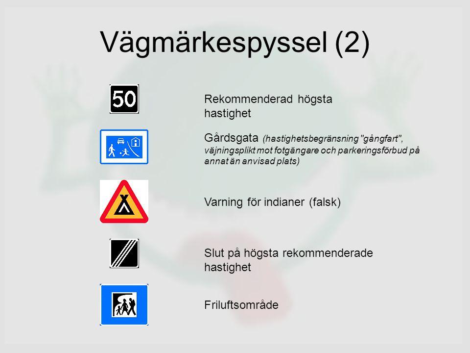 Vägmärkespyssel (2) Rekommenderad högsta hastighet Gårdsgata (hastighetsbegränsning gångfart , väjningsplikt mot fotgängare och parkeringsförbud på annat än anvisad plats) Varning för indianer (falsk) Slut på högsta rekommenderade hastighet Friluftsområde