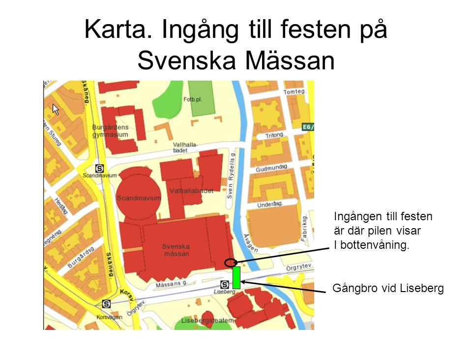 Karta. Ingång till festen på Svenska Mässan Ingången till festen är där pilen visar I bottenvåning. Gångbro vid Liseberg