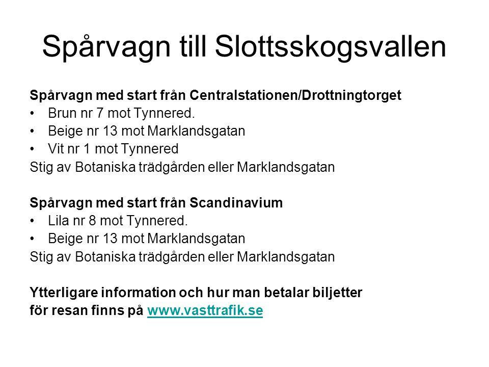 Spårvagn till Slottsskogsvallen Spårvagn med start från Centralstationen/Drottningtorget Brun nr 7 mot Tynnered. Beige nr 13 mot Marklandsgatan Vit nr