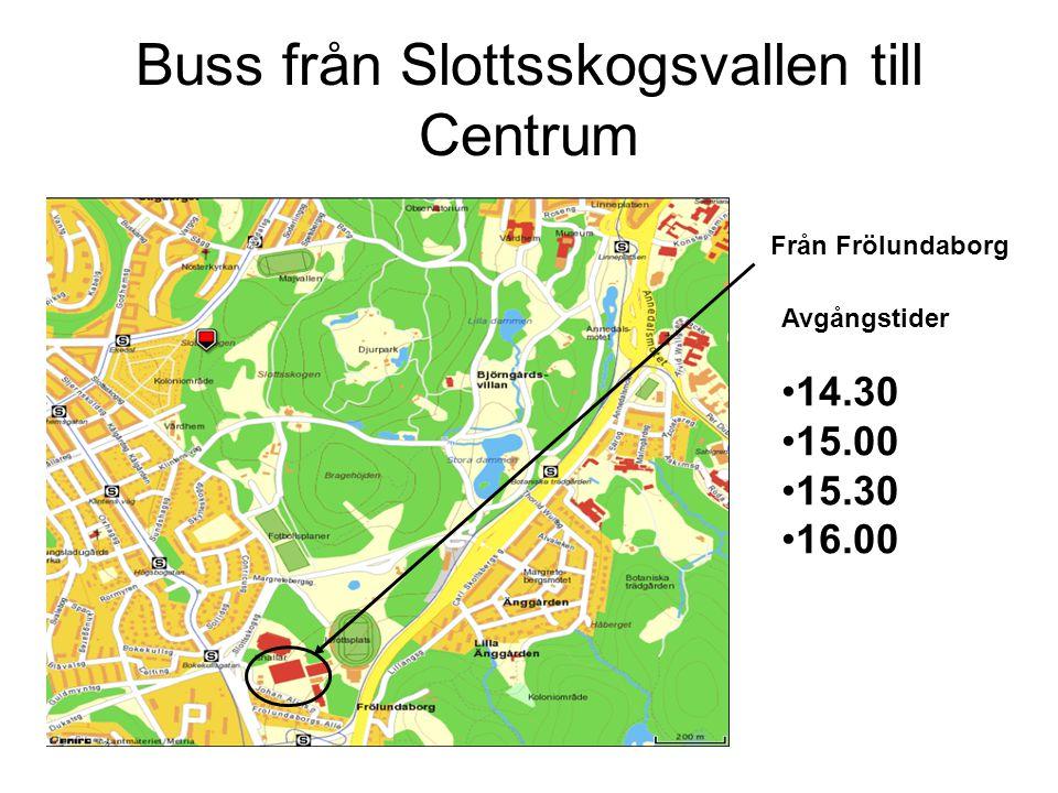 Buss från Slottsskogsvallen till Centrum Avgångstider 14.30 15.00 15.30 16.00 Från Frölundaborg