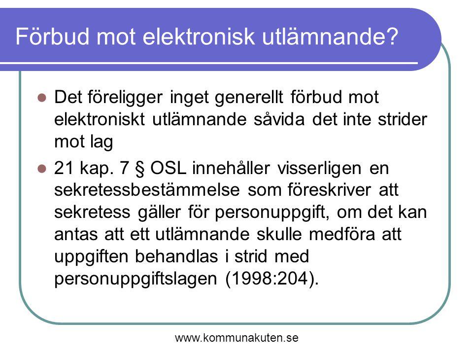 Förbud mot elektronisk utlämnande? Det föreligger inget generellt förbud mot elektroniskt utlämnande såvida det inte strider mot lag 21 kap. 7 § OSL i