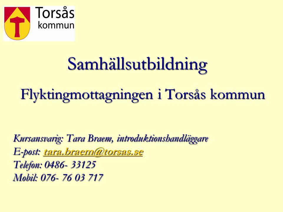 Samhällsutbildning Flyktingmottagningen i Torsås kommun Kursansvarig: Tara Braem, introduktionshandläggare E-post: tara.braem@torsas.se tara.braem@tor