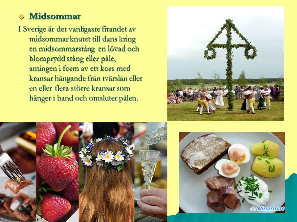  Midsommar I Sverige är det vanligaste firandet av midsommar knutet till dans kring en midsommarstång en lövad och blomprydd stång eller påle, anting