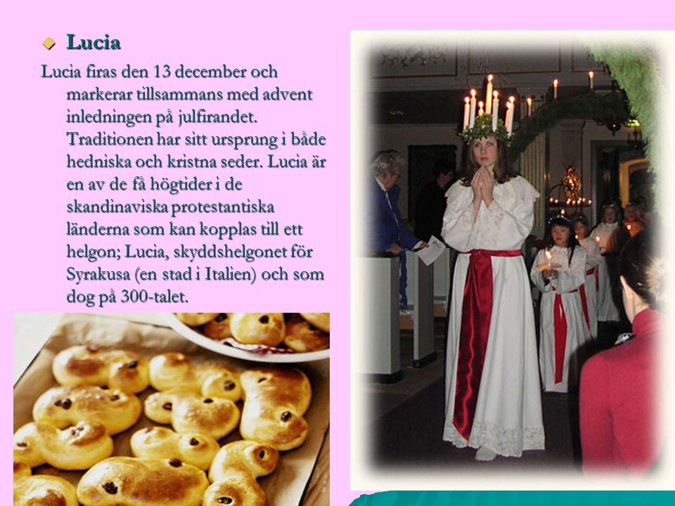  Lucia Lucia firas den 13 december och markerar tillsammans med advent inledningen på julfirandet. Traditionen har sitt ursprung i både hedniska och