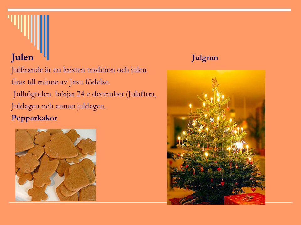 Julen Julgran Julfirande är en kristen tradition och julen firas till minne av Jesu födelse. Julhögtiden börjar 24 e december (Julafton, Juldagen och