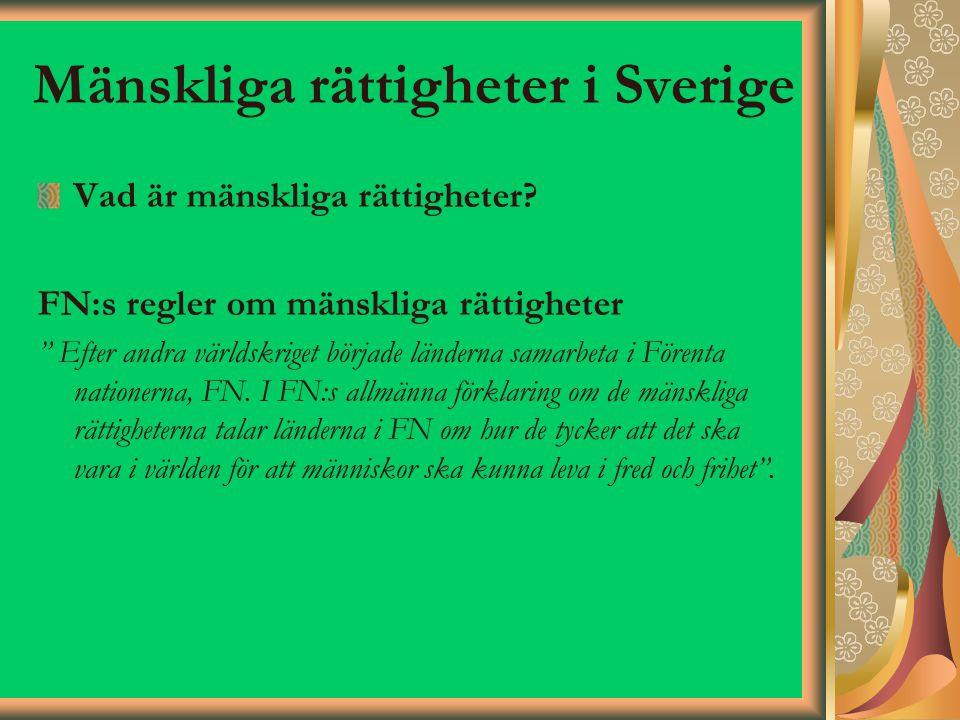 """Mänskliga rättigheter i Sverige Vad är mänskliga rättigheter? FN:s regler om mänskliga rättigheter """" Efter andra världskriget började länderna samarbe"""