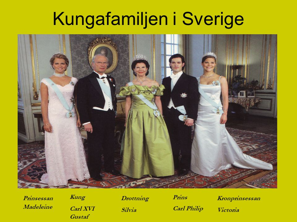 Kungafamiljen i Sverige Prinsessan Madeleine Kung Carl XVI Gustaf Drottning Silvia Prins Carl Philip Kronprinsessan Victoria