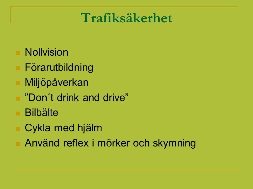 """Trafiksäkerhet Nollvision Förarutbildning Miljöpåverkan """"Don´t drink and drive"""" Bilbälte Cykla med hjälm Använd reflex i mörker och skymning"""