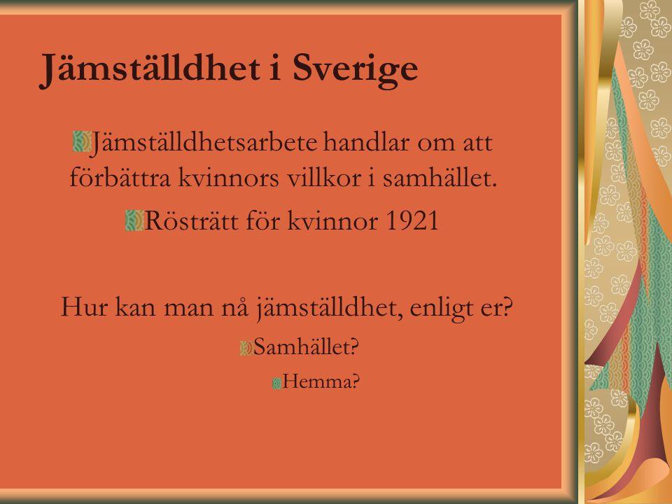 Jämställdhet i Sverige Jämställdhetsarbete handlar om att förbättra kvinnors villkor i samhället. Rösträtt för kvinnor 1921 Hur kan man nå jämställdhe