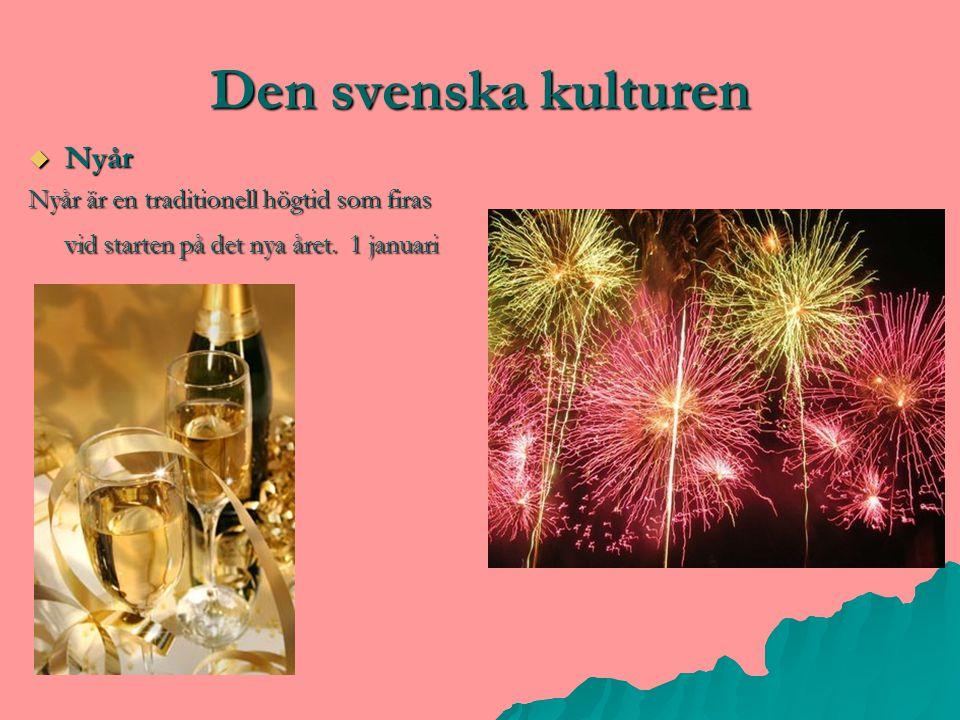 Den svenska kulturen  Nyår Nyår är en traditionell högtid som firas vid starten på det nya året. 1 januari