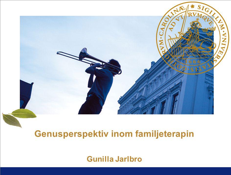 1 L U N D S U N I V E R S I T E T Genusperspektiv inom familjeterapin Gunilla Jarlbro