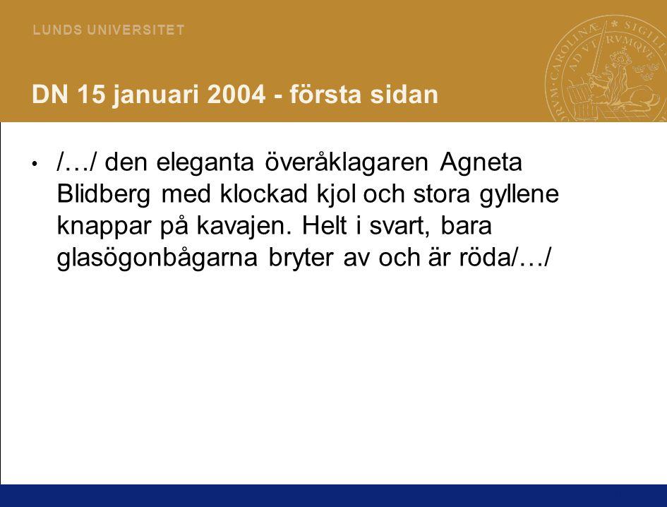 16 L U N D S U N I V E R S I T E T DN 15 januari 2004 - första sidan /…/ den eleganta överåklagaren Agneta Blidberg med klockad kjol och stora gyllene knappar på kavajen.